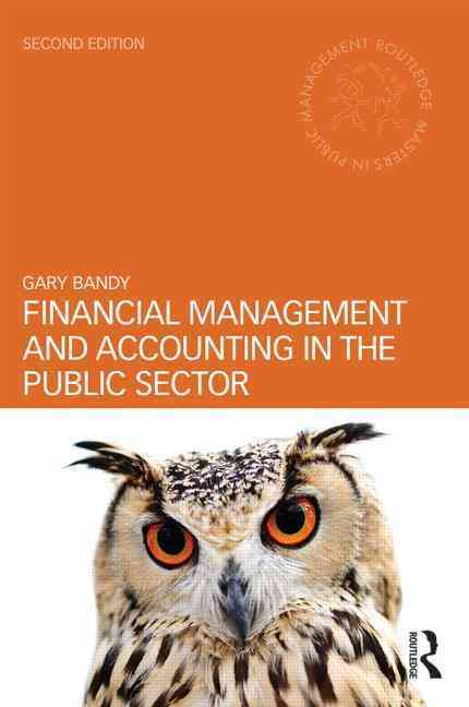 Financial Management and Accounting in the Public Sector By Bandy, Gary